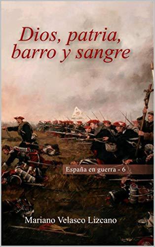 Dios, patria, barro y sangre (España en guerra nº 6)