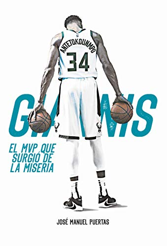 Giannis Antetokounmpo. El MVP que surgió de la miseria (Baloncesto para leer)