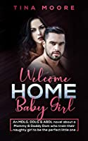 Welcome Home, Baby Girl: An MDLG, DDLG & ABDL novel about a Mommy & Daddy Dom who train their naughty girl to be the perfect little one