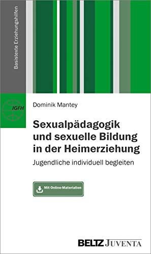 Sexualpädagogik und sexuelle Bildung in der Heimerziehung: Jugendliche individuell begleiten. Mit Online-Materialien (Basistexte Erziehungshilfen)
