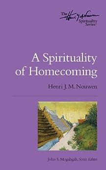 A Spirituality of Homecoming: The Henri Nouwen Spirituality Series by [Henri M Nouwen, John S  Mogabgab]