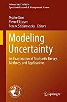 Modeling Uncertainty: An Examination of Stochastic Theory, Methods, and Applications (International Series in Operations Research & Management Science)