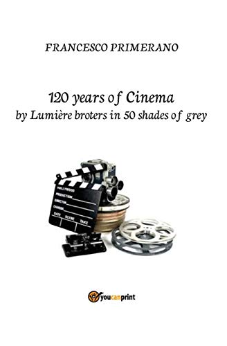 120 years of Cinema by lumière broters in 50 shades of grey (Italian Edition)