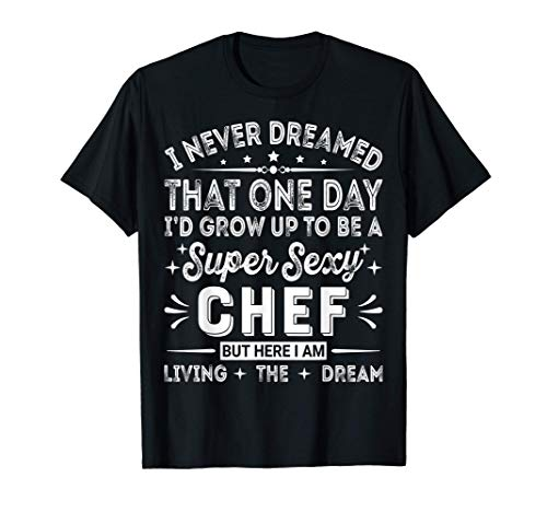 Funny Chef Quote Shirt - Cooking Lover Men Women Gifts Chef T-Shirt