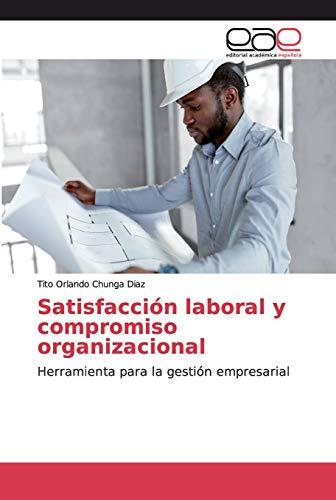 Satisfacción laboral y compromiso organizacional: Herramienta para la gestión empresarial