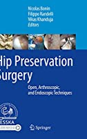 Hip Preservation Surgery: Open, Arthroscopic, and Endoscopic Techniques