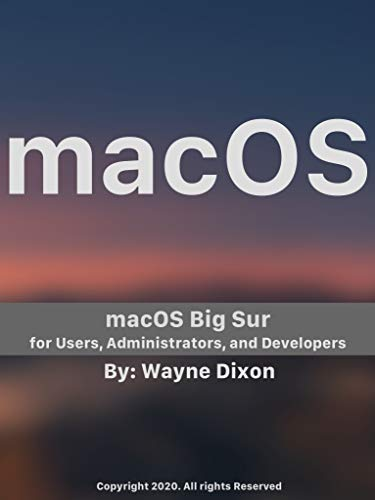 macOS Big Sur for Users, Administrators, and Developers (English Edition)