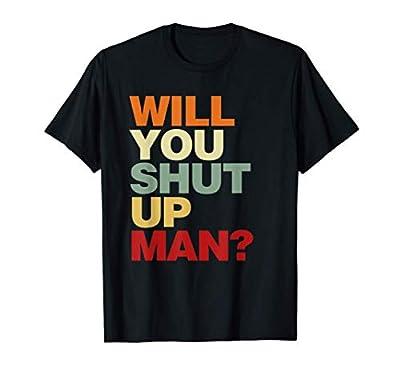 Will You Shut Up Man? President Debate Funny Biden Quote T-Shirt