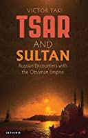 Tsar and Sultan: Russian Encounters With the Ottoman Empire (Library of Ottoman Studies)