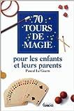 70 tours de magie pour les enfants et leurs parents de Pascal Le Guern ( 1 février 1996 ) - Grancher (1 février 1996)