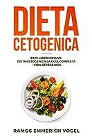Dieta Cetogenica: Este libro incluye: Dieta Cetogenica La Guía Completa + Vida Cetogenica - Guía clara y fácil de comenzar para perder peso, tener salud con plan de comidas en Ketogenic Diet