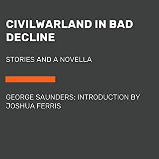 CivilWarLand in Bad Decline     Stories and a Novella              By:                                                                                                                                 George Saunders,                                                                                        Joshua Ferris - introduction                               Narrated by:                                                                                                                                 George Saunders,                                                                                        Joshua Ferris                      Length: 5 hrs and 31 mins     Not rated yet     Overall 0.0