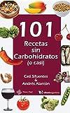 101 recetas sin carbohidratos (o casi): Slow carb, más que una dieta un estilo de vida