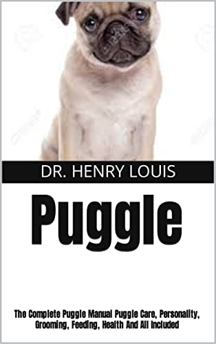 Puggle : The Complete Puggle Manual Puggle Care, Personality, Grooming, Feeding, Health And All Included (English Edition)