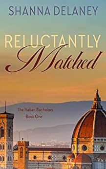 Reluctantly Matched (The Italian Bachelors Book 1) by [Shanna Delaney]