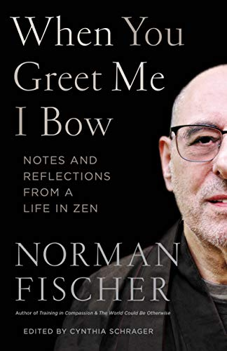 When You Greet Me I Bow: Notes and Reflections from a Life in Zen by [Norman Fischer]