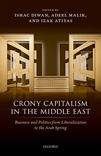 Crony Capitalism in the Middle East: Business and Politics from