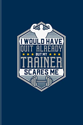 Would Have Quit Already But My Trainer Scares Me: Funny Men Fitness Undated Planner   Weekly & Monthly No Year Pocket Calendar   Medium 6x9 Softcover   For Workout Plan & Personal Fitness Coaches
