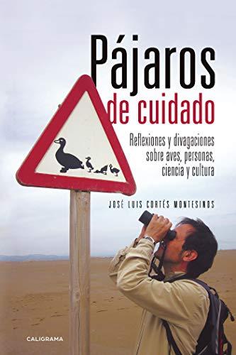 Pájaros de cuidado: Reflexiones y divagaciones sobre aves, personas, ciencia y cultura (Caligrama)