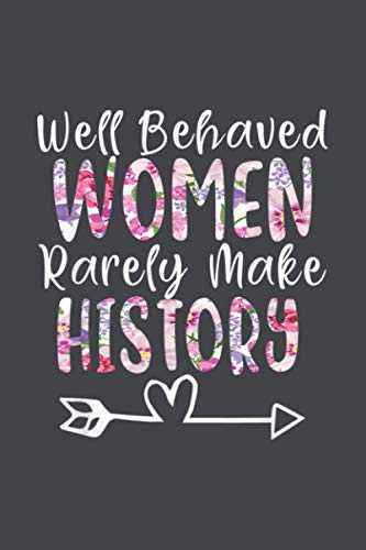 Well Behaved Women Rarely Make History Feminist: Goal,Planner,Personal Budget,6x9 inch Notebook Planner,Tax,Meeting - Over 100 Pages