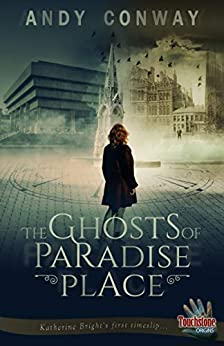 The Ghosts of Paradise Place: Katherine Bright's first timeslip (Touchstone Book 10) by [Andy Conway]