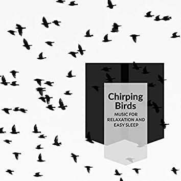 Chirping Birds - Music For Relaxation And Easy Sleep