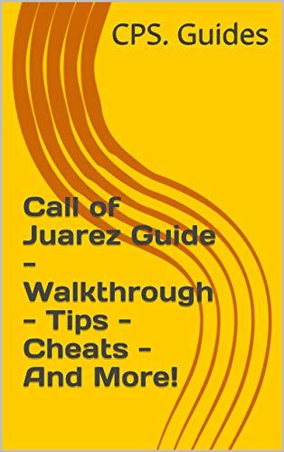 Call of Juarez Guide - Walkthrough - Tips - Cheats - And...