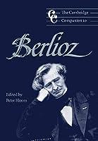 The Cambridge Companion to Berlioz (Cambridge Companions to Music)