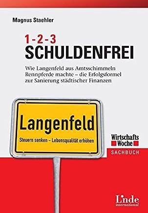 1, 2, 3 Schuldenfrei: Wie die Stadt Langenfeld aus Amtsschimmeln Rennpferde machte - die Erfolgsformel zur Sanierung st�dtischer Finanzen (WirtschaftsWoche-Sachbuch)