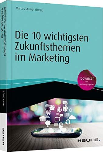 Die 10 wichtigsten Zukunftsthemen im Marketing (Haufe Fachbuch)
