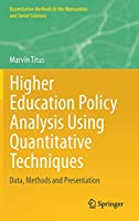 Higher Education Policy Analysis Using Quantitative Techniques: Data, Methods and Presentation (Quantitative Methods in the Humanities and Social Sciences)