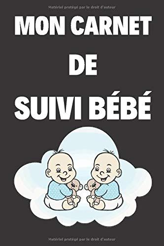Carnet De Suivi BÉBÉ: Journal de bord, cahier de suivi maternel, pour bébé, nouveau né, nourrisson, suivi de l'alimentation et la santé du bébé