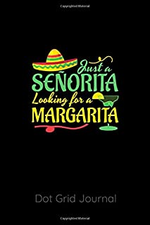 Just a Señorita Looking for a Margarita Dot Grid Journal: (Put Cover Description here ) - 120 Dot Grid Pages, 6 x 9 inches, White Paper, Matte Finished Soft Cover