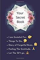Your Secret Book: How Cultivating Thankfulness Can Rewire Your Brain for Resilience, Optimism. Happier You in Just 10 Minutes a Day