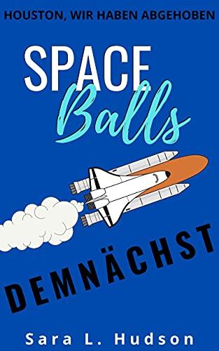Space Balls--Houston, Wir Haben Abgehoben: Eine heiße romantische Komödie (Weltraum-Reihe 4)