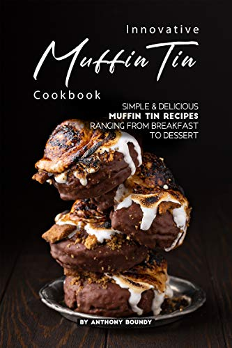Innovative Muffin Tin Cookbook: Simple & Delicious Muffin Tin Recipes Ranging from Breakfast to Dessert (English Edition)