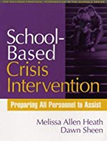 School-Based Crisis Intervention: Preparing All Personnel to Assist (The Guilford Practical Intervention in the Schools Series) by Melissa Allen Heath Dawn Sheen(2005-03-17)