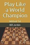 Play Like A World Champion: Mikhail Tal-Jordan, Fm Bill