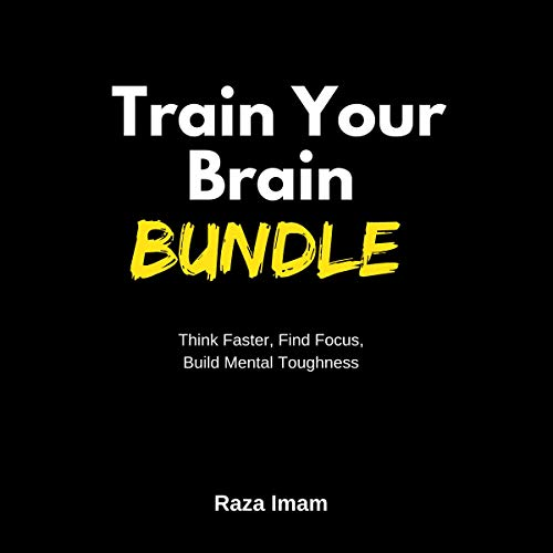 Think Faster, Build Focus, and Build Mental Toughness: Train Your Brain Mindset Bundle cover art