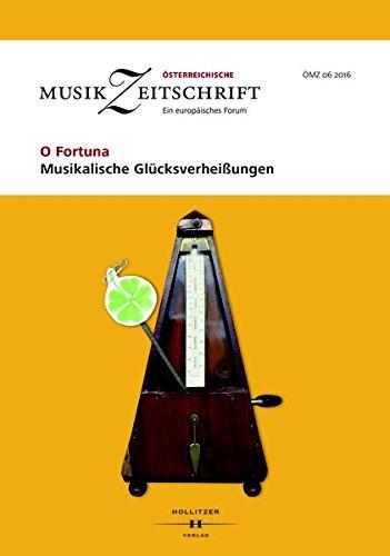 O Fortuna. Musikalische Glücksverheißungen: Österreichische Musikzeitschrift 06/2016 (ÖMZ 06/2016)