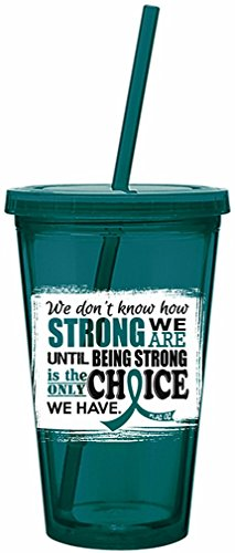 How Strong We Are Acrylic Tumbler with Straw for Ovarian Cancer, Cervical Cancer, Anxiety Awareness - Teal