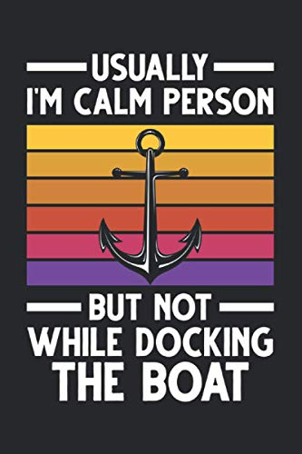 Usually I'm calm person but not while docking the boat: Usually I'm calm person but not while docking the & Notebook 6' x 9' captain Gift for & boating