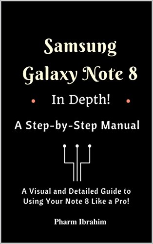 Samsung Galaxy Note 8 In Depth! A Step-by-Step Manual: (A Visual and Detailed Guide To Using Your Note 8 Like A Pro!) (Visual Novice Series) (English Edition)