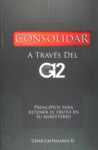 Consolidar a Traves del G12 (Spanish Edition)