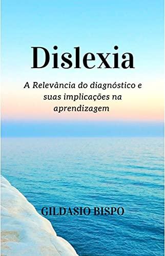 Dislexia: A Relevância do diagnóstico e suas implicações na aprendizagem