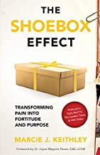 The Shoebox Effect: Transforming Pain Into Fortitude and Purpose