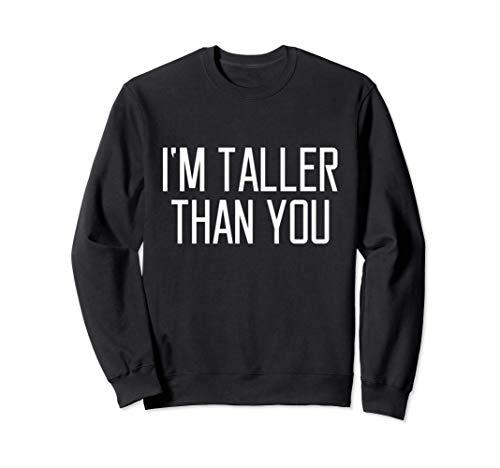 Soy más alto que tú Cita divertida que dice que las mujeres Sudadera