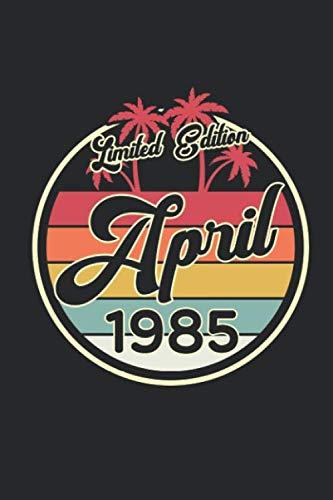 Limited Edition April 1985: A5 Liniertes • Notebook • Notizbuch • Taschenbuch • Journal • Tagebuch - Ein lustiges Geschenk für Freunde oder die ... für Gästebuch Einträge, Wünsche und Sprüche