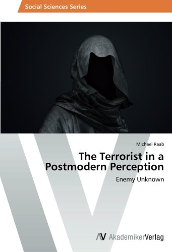 The Terrorist in a Postmodern Perception: Enemy Unknown