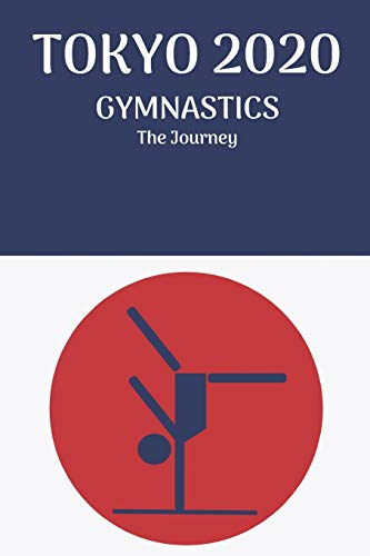 TOKYO 2020 GYMNASTICS The Journey: Athletes Journal Diary Notebook 150 Blank Lined Pages